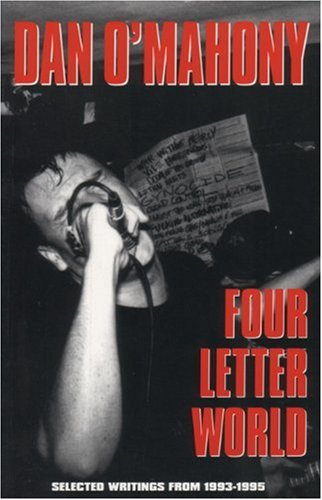 Four Letter World: Selecting Writings, 1993-1995 - Dan O'Mahony