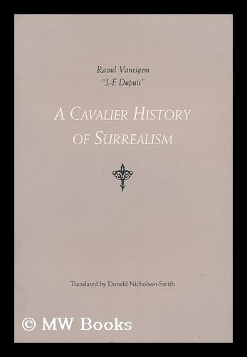 A Cavalier History of Surrealism / by Jules-Francois Dupuis (Raoul Vaneigem) ; Translated by Donald Nicholson-Smith - Vaneigem, Raoul (1934- )