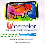 Watercolor: For the Artistically Undiscovered [With Paint Brush and Watercolors]