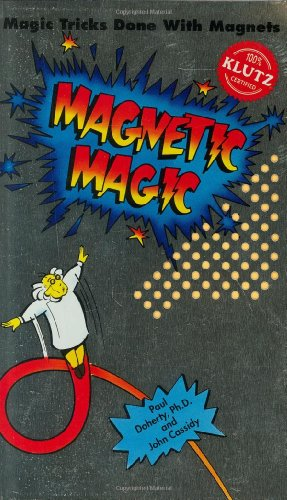 Magnetic Magic: Magic Tricks Done With Magnets - John Cassidy; Paul Doherty