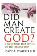 Did Man Create God?: Is Your Spiritual Brain at Peace with Your Thinking Brain?