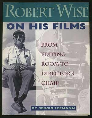 Robert Wise on His Films: From Editing Room to Director's Chair - LEEMANN, Sergio