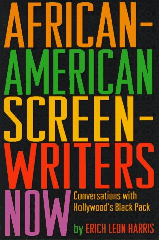 African-American Screen-Writers Now: Conversations With Hollywood's Black Pack - Erich Leon Harris