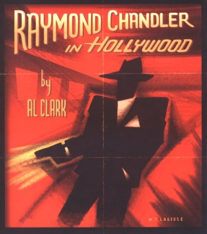 Raymond Chandler in Hollywood - Al Clark