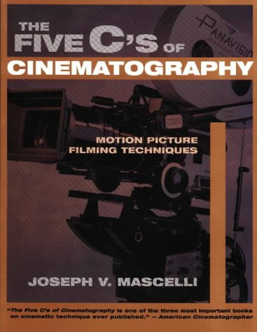 The Five C's of Cinematography: Motion Picture Filming Techniques - Joseph V. Mascelli