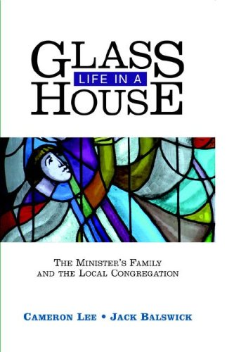 Life in a Glass House: The Minister's Family and the Local Congregation - Cameron Lee; Jack Balswick