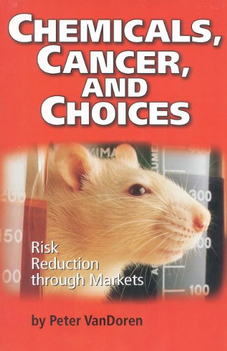 Chemicals, Cancer, and Choices: Risk Reduction Through Markets - Peter VanDoren