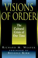 Visions of Order: The Cultural Crisis of Our Time