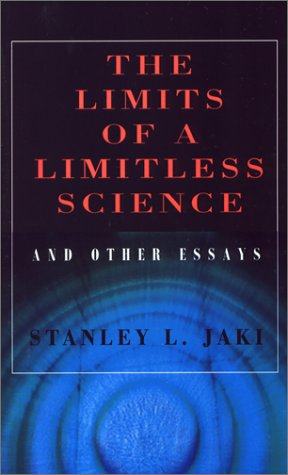 The Limits of a Limitless Science and Other Essays - Stanley L. Jaki