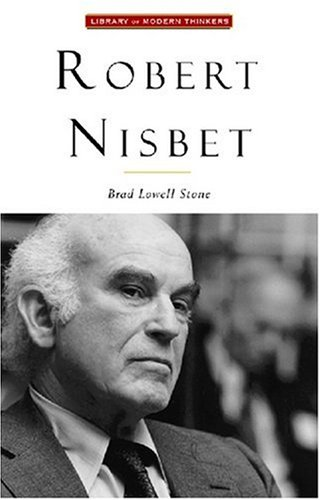 Robert Nisbet: Communitarian Traditionalist (Library of Modern Thinkers) - Brad Lowell Stone