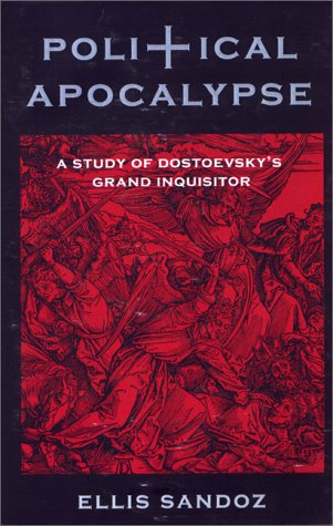 Political Apocalypse: A Study of Dostoevsky's Grand Inquisitor - Ellis Sandoz