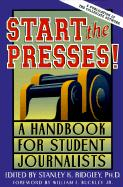 Start the Presses!: A Handbook for Student Journalists