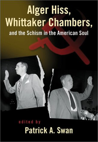 Alger Hiss, Whittaker Chambers, and the Schism in the American Soul - Patrick Swan