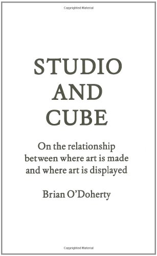 Studio and Cube: On the Relationship between Where Art Is Made and Where Art Is Displayed (FORuM Project Publications) - Brian O'Doherty