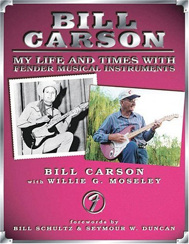 Bill Carson - My Life and Times with Fender Musical Instruments - Bill Carson