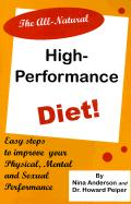 The All-Natural, High-Performance Diet!: Easy Steps to Improve Your Physical, Mental and Sexual Performance