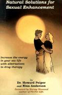 Natural Solutions for Sexual Enhancement: Increase the Energy in Your Sex Life with Alternatives to Drug Therapy