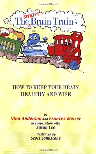 The Smart Brain Train: How to Keep Your Child's Brain Healthy and Wise - Nina Anderson; Frances Meiser