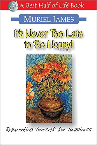 It's Never Too Late to Be Happy!: Reparenting Yourself for Happiness (Best Half of Life Bo) - Muriel James