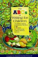 The ABCs of Writing for Children: 114 Children's Authors and Illustrators Talk about the Art, the Business, the Craft & the Life of Writing Children's