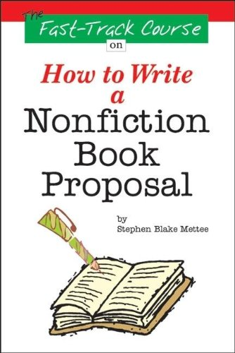 The Fast Track Course on How to Write a Nonfiction Book Proposal - Stephen Blake Mettee