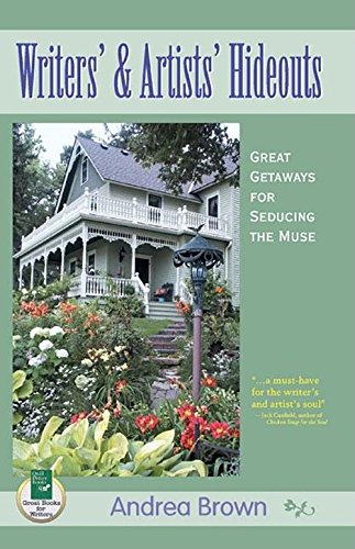Writers' and Artists' Hideouts: Great Getaways for Seducing the Muse - Andrea Brown
