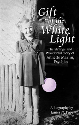 Gift of the White Light: The Strange and Wonderful Story of Annette Martin, Psychic - James N. Frey