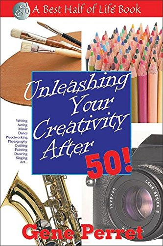 Unleashing Your Creativity After 50! (The Best Half of Life) - Gene Perret
