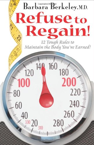 Refuse to Regain!: 12 Tough Rules to Maintain the Body You've Earned! - Barbara Berkeley