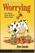 Fine Art of Worrying: The Official Guide Book for Worry Warts