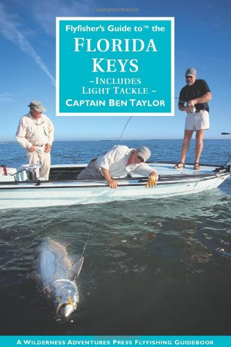 Flyfisher's Guide to the Florida Keys (Wilderness Adventures Flyfishing Guidebook) - Ben Taylor