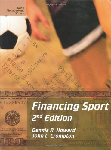 Financing Sport, Second Edition (Sport Management Library) - Dennis R. Howard, John L. Crompton