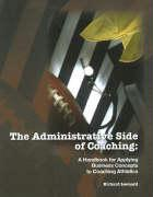 The Administrative Side of Coaching: A Handbook for Applying Business Concepts to Coaching Athletics