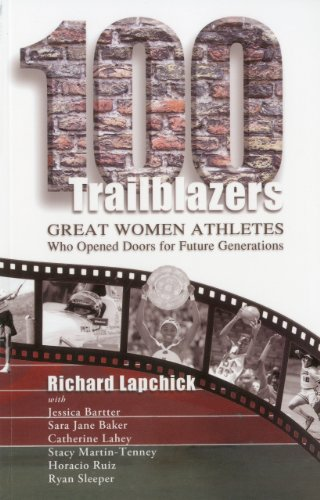 100 Trailblazers: Great Women Athletes Who Opened Doors for Future Generations (Leaders in Sport (Fit)) - Richard Lapchick University of Central Florida