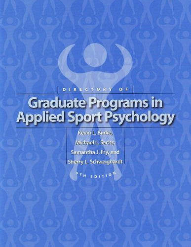 Directory of Graduate Programs in Applied Sport Psychology - Kevin L. Burke; Michael L. Sachs; Samantha J. Fry; Sherry L. Schweighardt