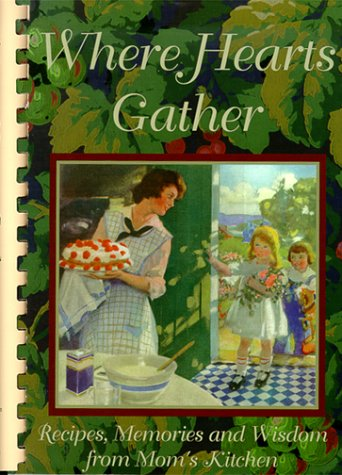 Where Hearts Gather: Recipes, Memories, and Wisdom from Mom's Kitchen - Susan W. Cannon