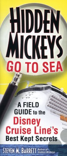 Hidden Mickeys Go to Sea: A Field Guide to the Disney Cruise Line's Best Kept Secrets - Steven M. Barrett