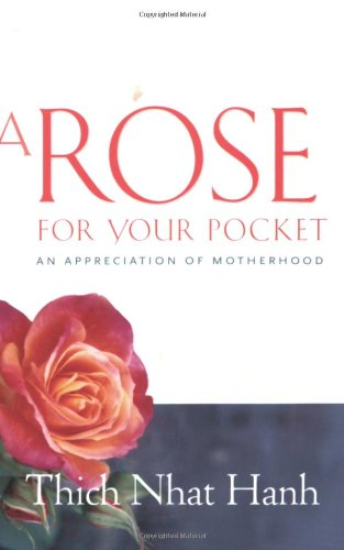 A Rose for Your Pocket: An Appreciation of Motherhood - Thich Nhat Hanh