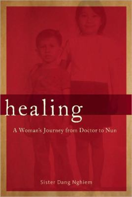 Healing : A Woman's Journey from Doctor to Nun - Sister Dang Nghiem