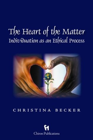The Heart of the Matter: Individuation as an Ethical Process - Christina Becker