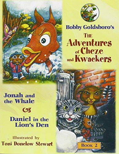 The Adventures of Cheze  &  Kwackers, Book 2: Jonah and the Whale  &  Daniel in the Lion's Den (Bobby Goldsboro's the Adventures of Cheze an - Bobby Goldsboro