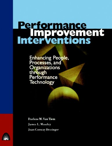 Performance Improvement Interventions: Enhancing People, Processes, and Organizations through Performance Technology - Darlene Van Tiem; James L. Moseley; Joan C. Dessinger