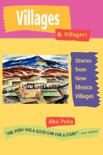 Villages  &  Villagers: Stories from New Mexico Villages - Abe Pena