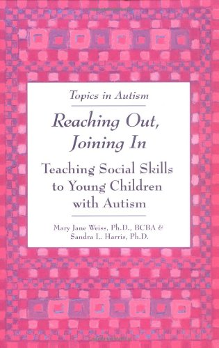 Reaching Out, Joining in: Teaching Social Skills to Young Children with Autism (Topics in Autism) - Mary Jane Weiss, Sandra L. Harris