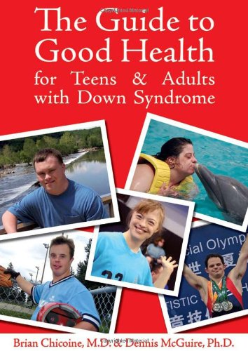 The Guide to Good Health for Teens  &  Adults With Down Syndrome - Brian Chicoine; Dennis McGuire