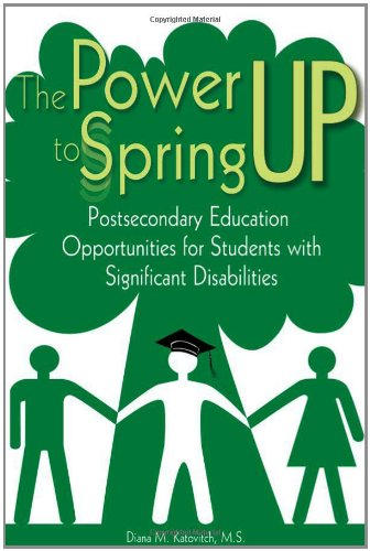 The Power to Spring Up: Postsecondary Education Opportunities for Students with Significant Disabilities - Diana M. Katovitch (M.S.)