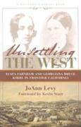 Unsettling the West: Eliza Farnham and Georgiana Bruce Kirby in Frontier California (California Legacy Book)