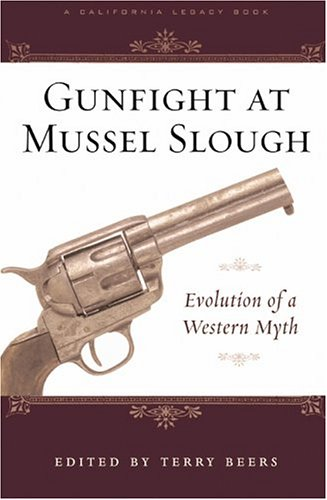 Gunfight at Mussel Slough: Evolution of a Western Myth (California Legacy Book) - Terry Beers
