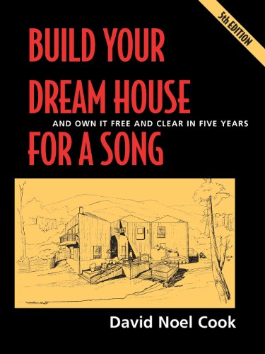 Build Your Dream House for a Song: and Own It Free and Clear in Five Years - David Noel Cook