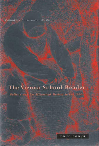The Vienna School Reader: Politics and Art Historical Method in the 1930s - Wood, Christopher S. (ed.)